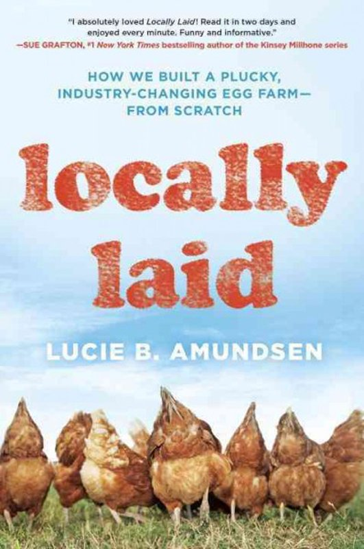 Locally laid -- how we built a plucky, industry-changing egg farm --from scratch.jpg