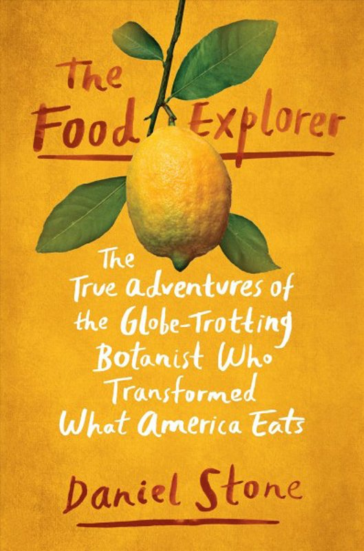 The food explorer -- the true adventures of the globe-trotting botanist who transformed what America eats.jpg