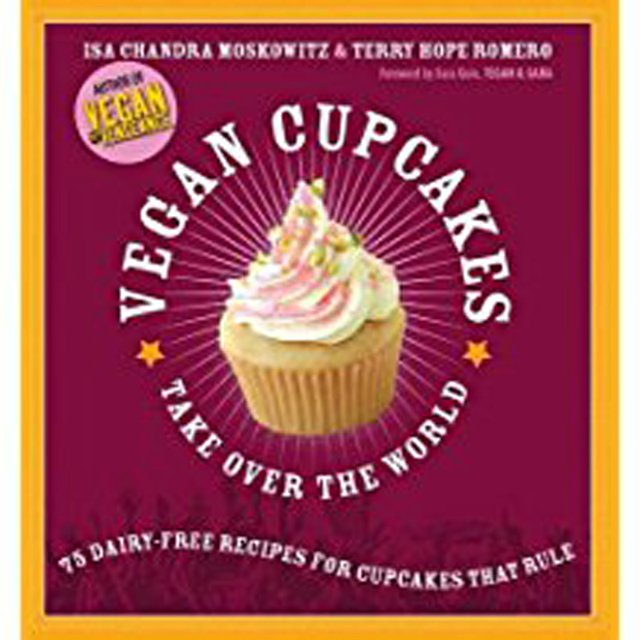Vegan Cupcakes Take Over the World 75 Dairy-Free Recipes for Cupcakes That Rule.jpg