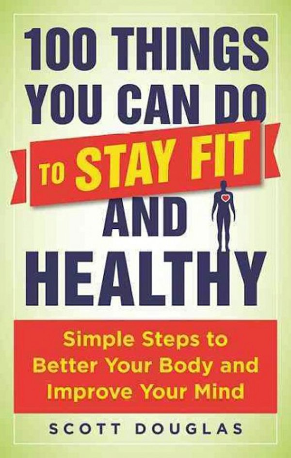 100 things you can do to stay fit and healthy -- simple steps to better your body and improve your mind (002).jpg