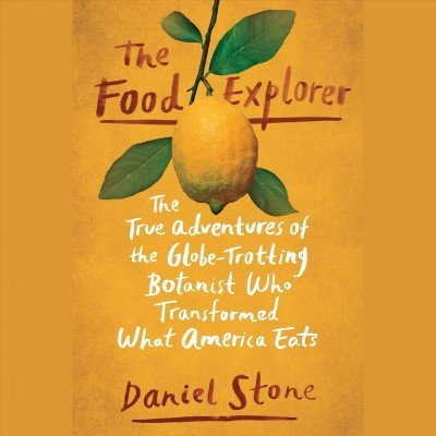 The food explorer -- the true adventures of the globe-trotting botanist who transformed what America eats (002).jpg
