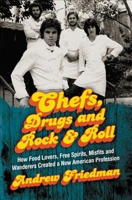 Chefs drugs and rock -- roll -- how food lovers free spirits misfits and wanderers created a new American profession (002).jpg