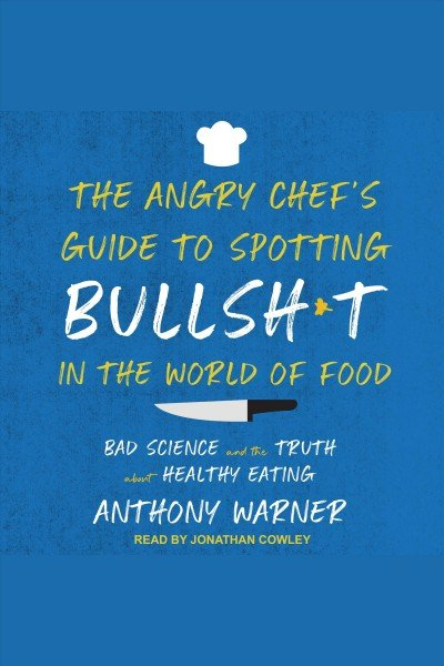 The angry chef's guide to spotting bullsh--t in the world of food -- bad science and the truth about healthy eating (002).jpg