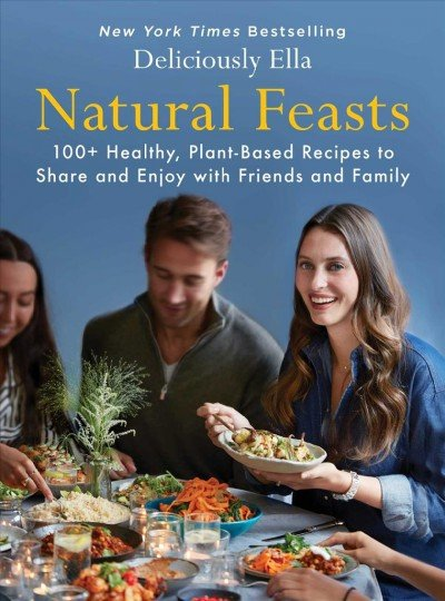 Natural feasts -- 100-- healthy, plant-based recipes to share and enjoy with friends and family.jpg