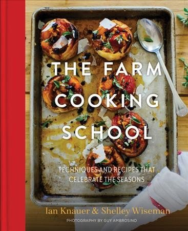 The farm cooking school -- techniques and recipes that celebrate the seasons.jpg