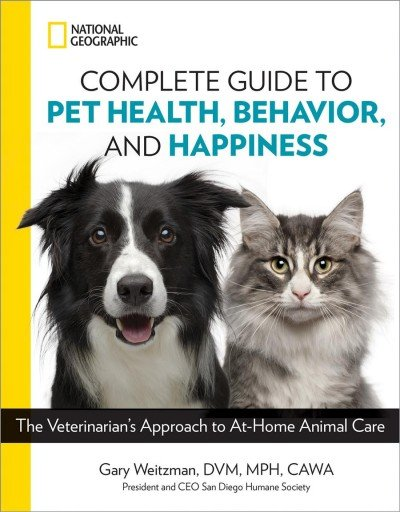 National Geographic complete guide to pet health, behavior, and happiness -- the veterinarian's approach to at-home animal care.jpg