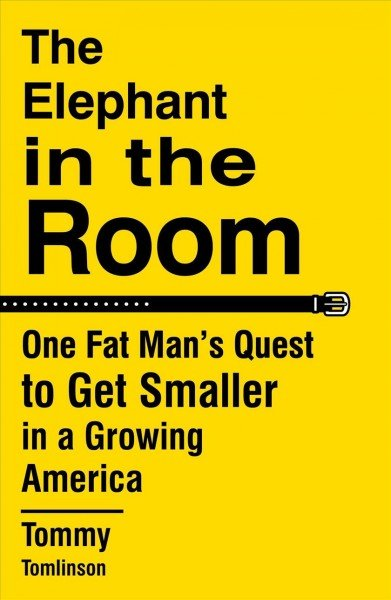 The elephant in the room -- one fat man's quest to get smaller in a growing America.jpg