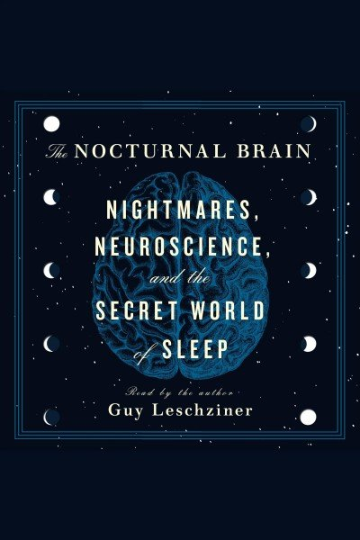 The Nocturnal Brain -- Nightmares, Neuroscience, and the Secret World of Sleep.jpg