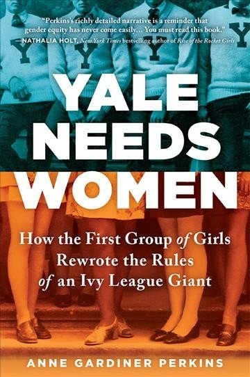 Yale needs women -- how the first group of girls rewrote the rules of an Ivy League giant.jpg