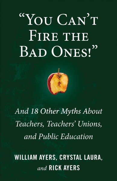 --You can't fire the bad ones!-- -- and 18 other myths about teachers, teachers unions, and public education.jpg