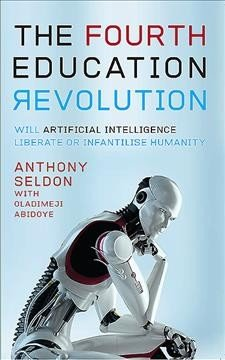 Fourth education revolution -- will artificial intelligence liberate or infantilise humanity.jpg