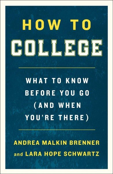 How to college -- what to know before you go (and when you're there).jpg