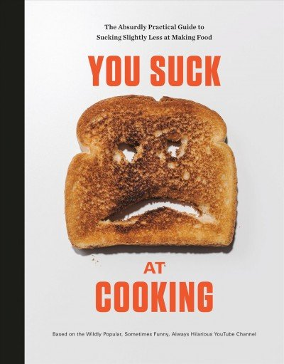 You suck at cooking -- the absurdly practical guide to sucking slightly less at making food.jpg