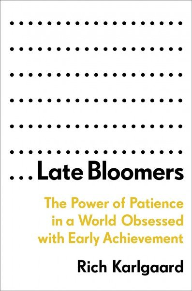 Late bloomers -- the power of patience in a world obsessed with early achievement.jpeg