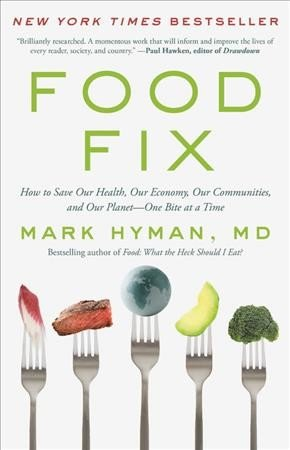 Food fix -- how to save our health, our economy, our communities, and our planet-- one bite at a time.jpg
