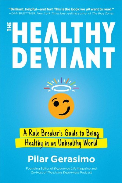 The healthy deviant -- a rule breaker's guide to being healthy in an unhealthy world.jpg