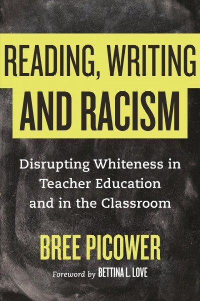 Reading, Writing, and Racism Disrupting Whiteness in Teacher Education and in the Classroom.jpg