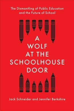 A Wolf at the Schoolhouse Door The Dismantling of Public Education and The Future of School.jpg